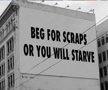 Beg for scraps or you will starve