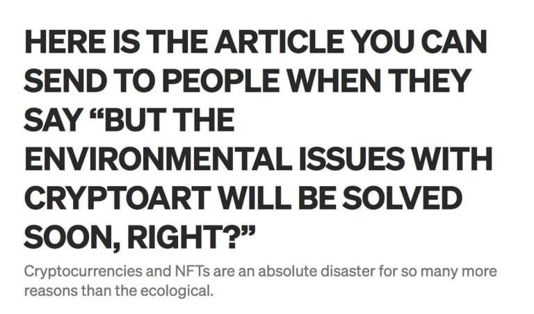 """HERE IS THE ARTICLE YOU CAN SEND TO PEOPLE WHEN THEY SAY """"BUT THE ENVIRONMENTAL ISSUES WITH CRYPTOART WILL BE SOLVED SOON, RIGHT?"""" Cryptocurrencies and NFTs are an absolute disaster for so many more reasons than the ecological."""